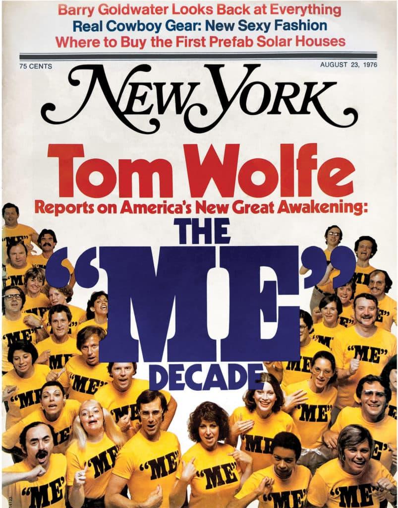 Tom Wolfe, känd för bland annat romanen Bonfire of the Vanities (Fåfängans marknad) lanserar termen 'The Me Decade'. NY Magazine satsar ordentligt på en omslagsplåtning med många vänner och bekanta som statister.